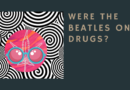 Were The Beatles on Drugs?