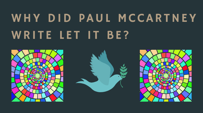 Why did Paul Mccartney write Let it Be