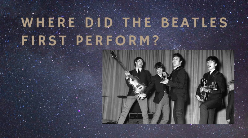 Where did the Beatles first perform