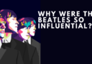 Why Were The Beatles So Influential?