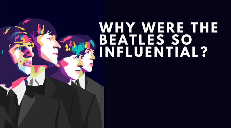 Why were the Beatles so influential